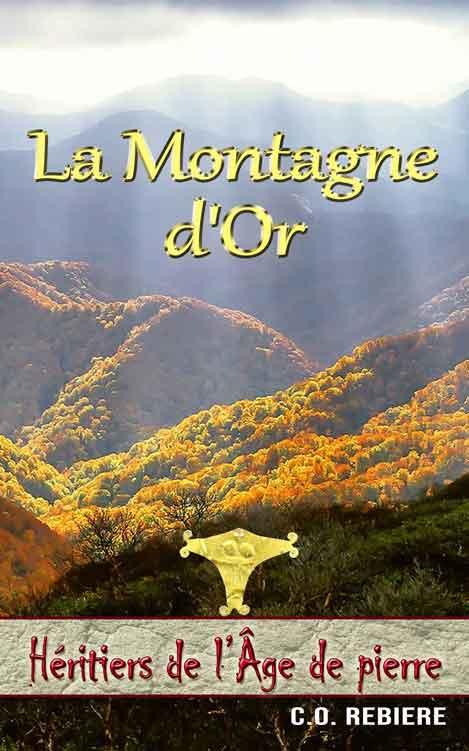 La Montagne d'Or - Héritiers de l'Âge de Pierre - Cristina Rebiere & Olivier Rebiere