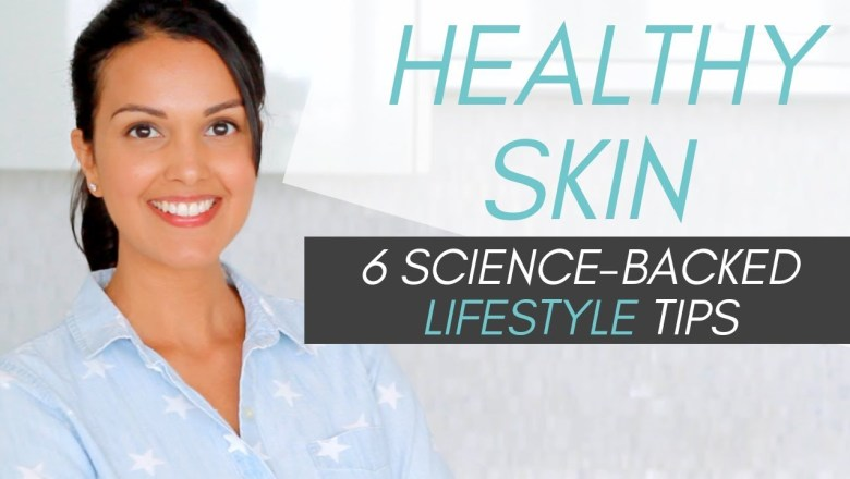 HEALTHY SKIN TIPS: lifestyle tips for better skin (science-backed)