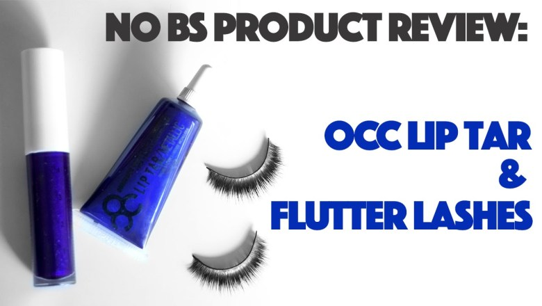 NO BS Product Review — OCC Lip Tar & Flutter Lashes