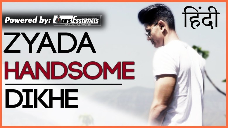 Zyada Handsome Dikhe | How To LOOK More HANDSOME and ATTRACTIVE in Hindi | Grooming and Fashion Tips