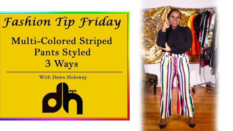 Multi-Colored Striped Pants Styled 3 ways | Fashion Tip Fridays | DHStyle