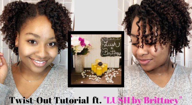 "Twist-Out Tutorial ft. ""LUSH by Brittney"" Product Review (ATBH)"