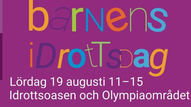 Barnens Idrottsdag den 19 augusti för barn mellan 7-11 år, med många idrottsaktiviteter på Idrottsoasen och Olympiahallen