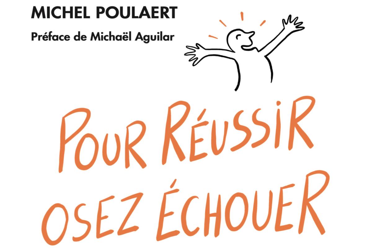 """""""Osez Échouer"""" : Michel Poulaert et son mantra inattendu pour réussir"""