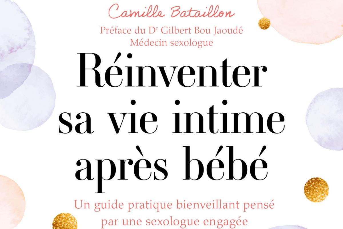 Réinventer sa vie intime après bébé, d'après Camille Bataillon