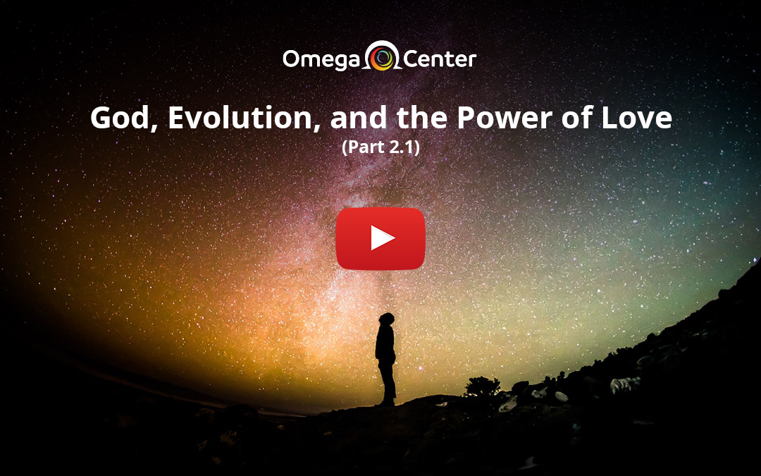 God, Evolution, and the Power of Love – Part 2.1