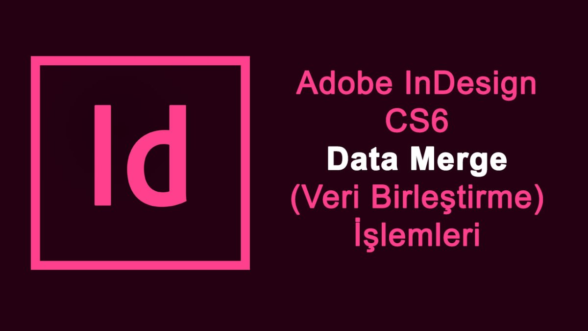 InDesign CS6 - Data Merge (Veri Birleştirme)