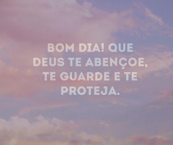 Bom dia! Que Deus te abençoe, te guarde e te proteja.