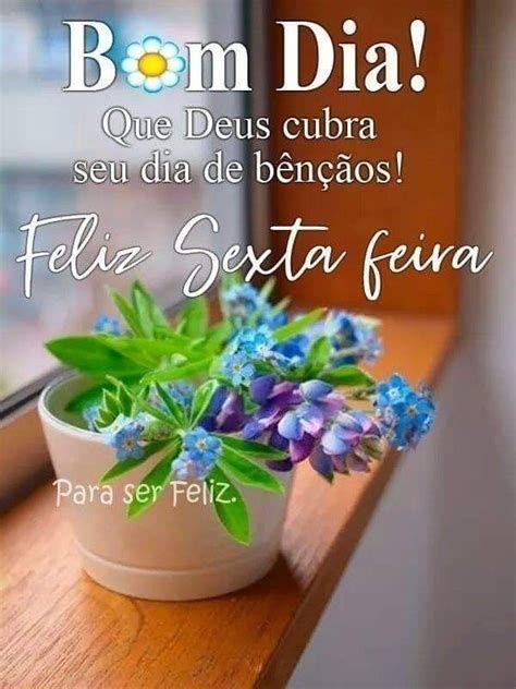 Ótimo dia para recebermos as bênçãos de Deus, bom dia sexta-feira