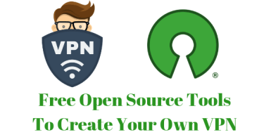Free Open Source Tools To Create Your Own VPN