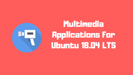 multimedia applications for Ubuntu 18.04 LTS