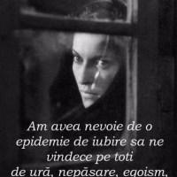 Am avea nevoie de o epidemie de iubire sa ne vindece pe toti…
