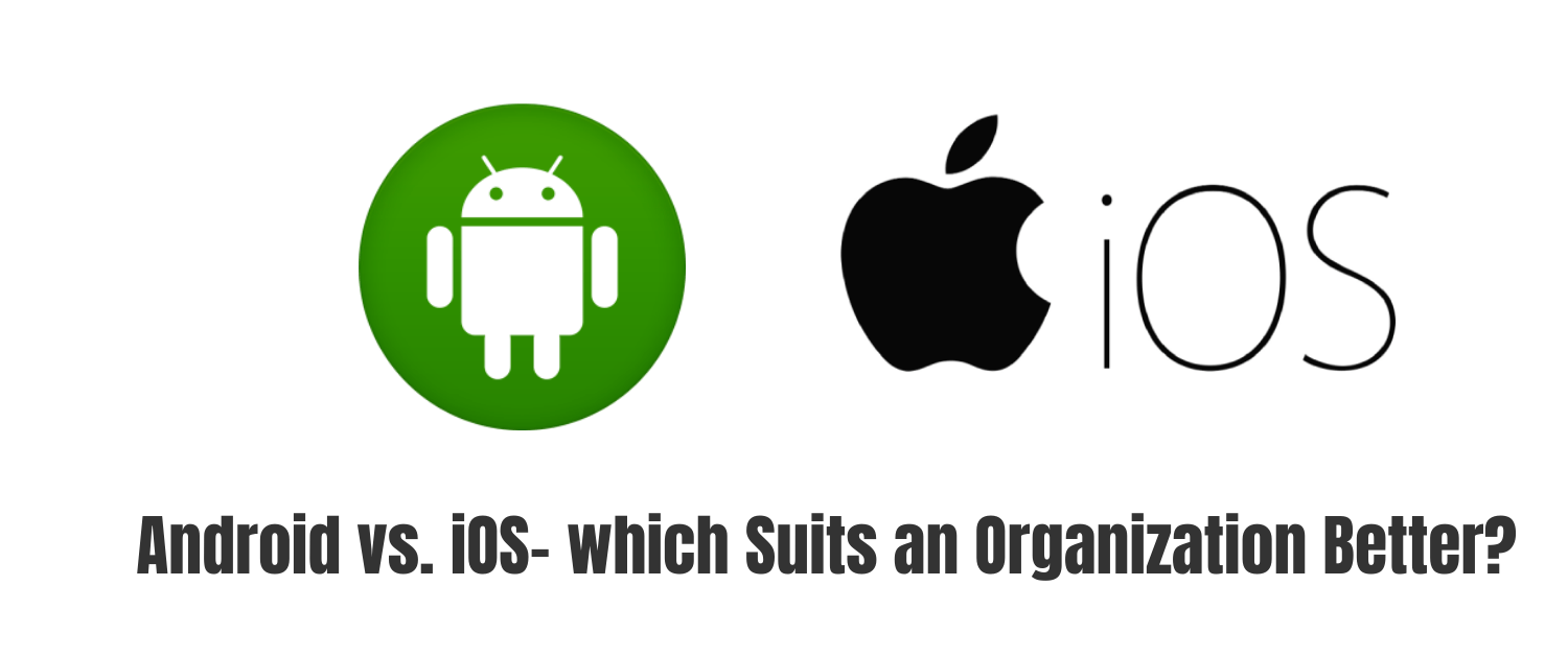 Android vs iOS: Which Suits An Organization Better?