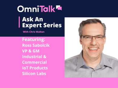 Ask and Expert with Ross Sabolcik, VP Silicon Labs