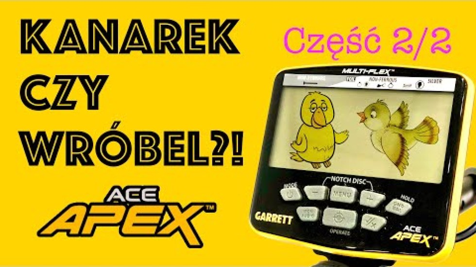 Garrett APEX Kanarek czy Wróbel cz.2 ?!