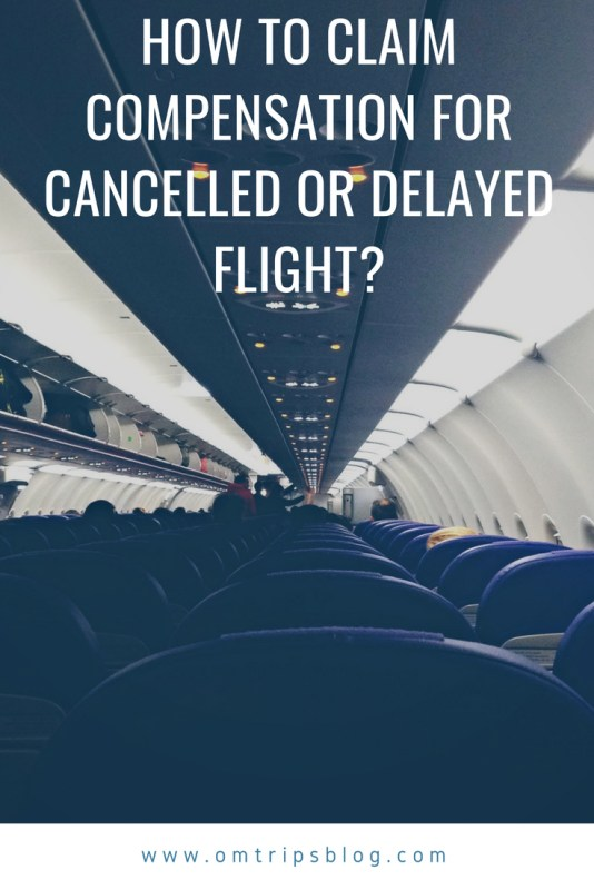 How to claim compensation for cancelled or delayed flight? @omtripsblog