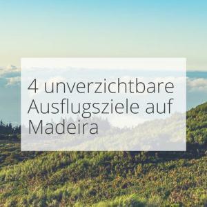 4 unverzichtbare Ausflugsziele auf Madeira