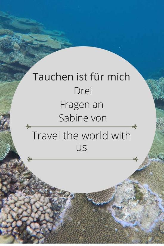 Tauchen ist für mich - Drei Fragen an Sabine von Travel the world with us