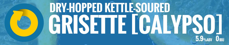 Grisette Dry Hopped Kettle Soured Calypso