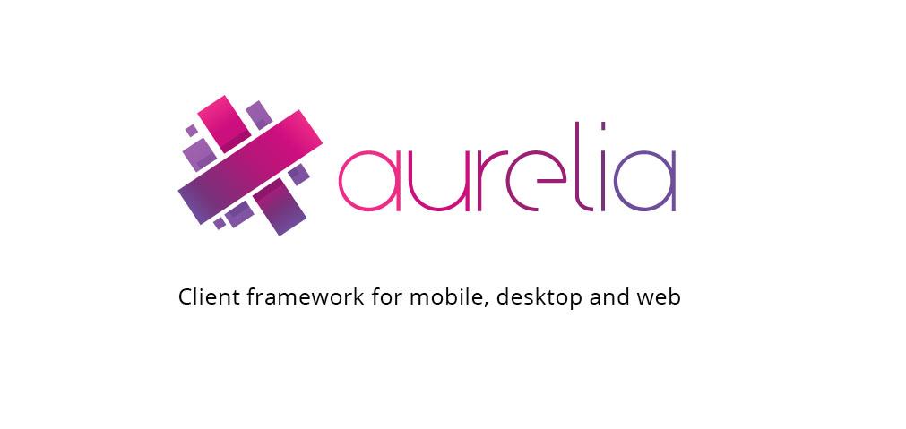 AURELIA - Most Powerful, Flexible, JavaScript Client Framework