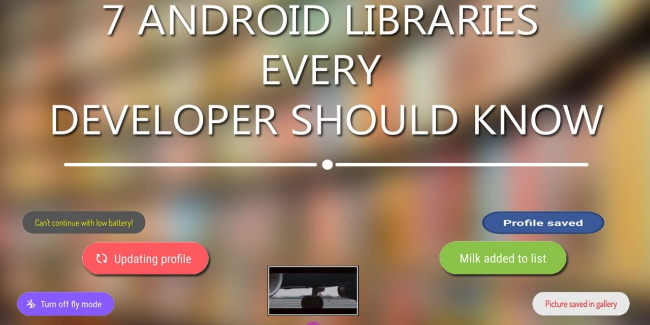 7 Android Libraries Every Developer Should Know About