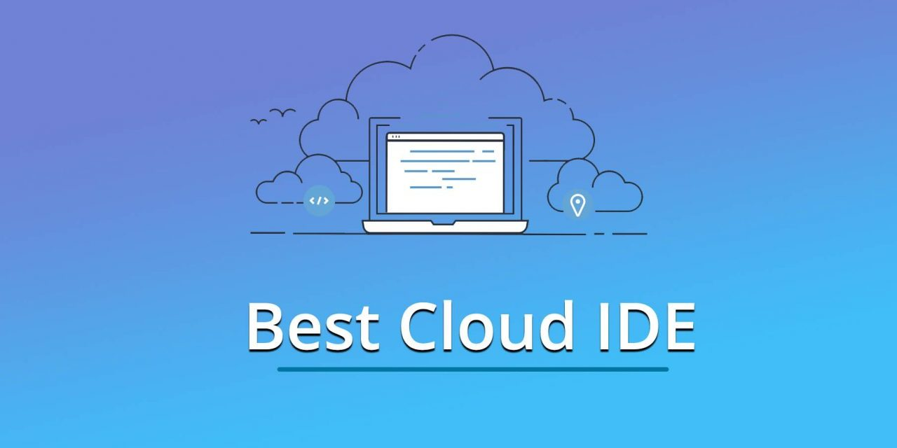 3 Top and Best Cloud IDE in 2019