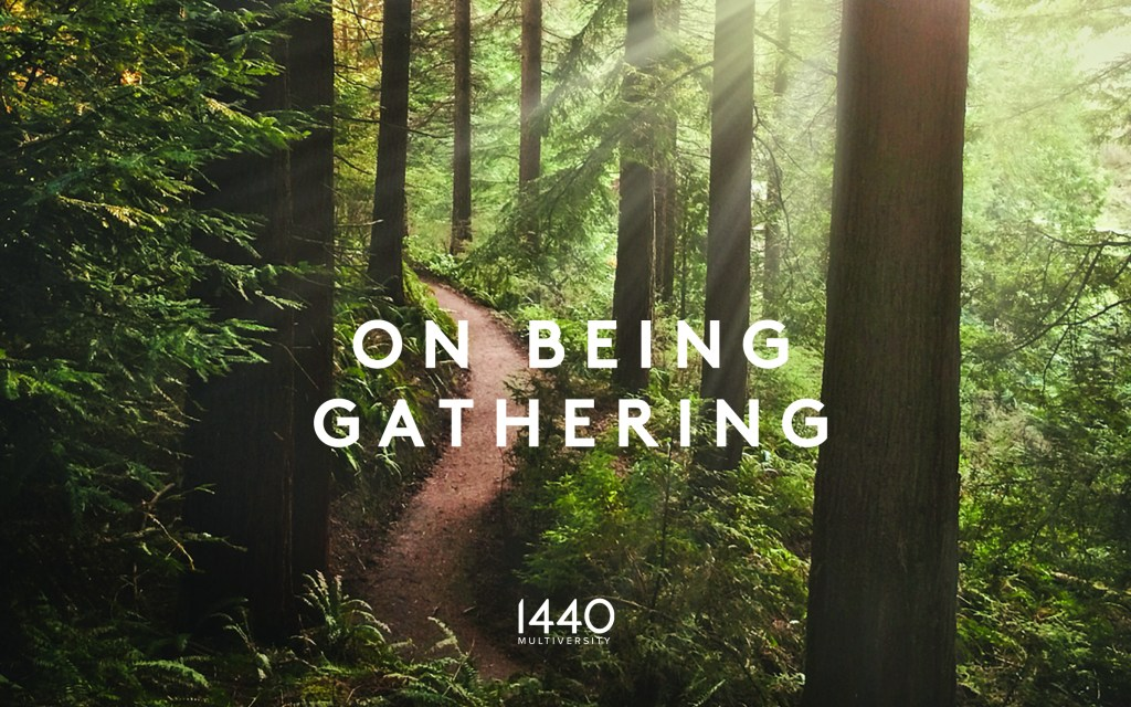On Being Gathering