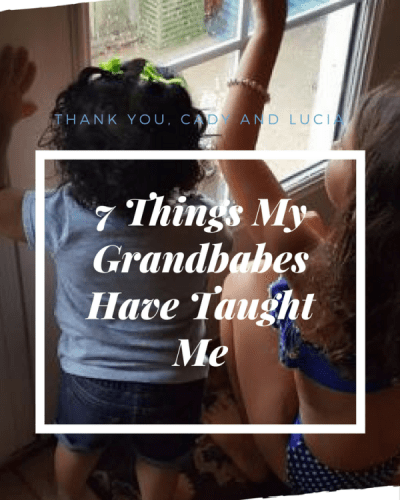 7 Things My Grandbabes Have Taught Me