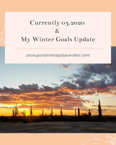 Currently, 03.2020 & My Winter Goals Update