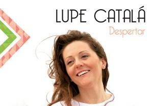 """Lupe Catalá presenta su nuevo trabajo: """"Despertar"""""""