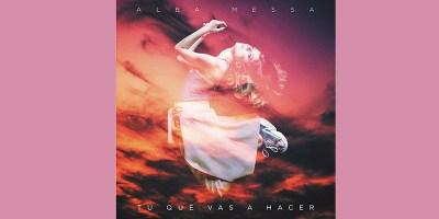 'Tú que vas a hacer', nuevo trabajo de Alba Messa