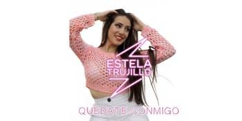 """Estela Trujillo presenta su nuevo single: """"Quédate Conmigo"""""""