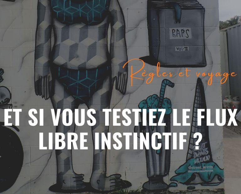 Règles et voyage : et si vous testiez le Flux Libre Instinctif ?