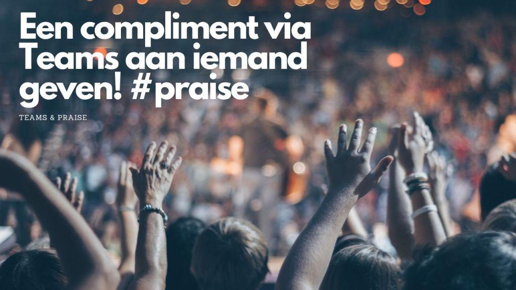 Een compliment geven aan iemand via Teams! #praise