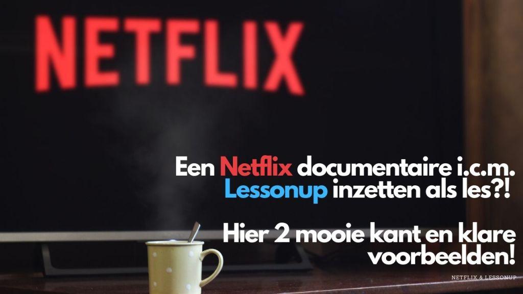 Een Netflix documentaire i.c.m. Lessonup inzetten als les?!
