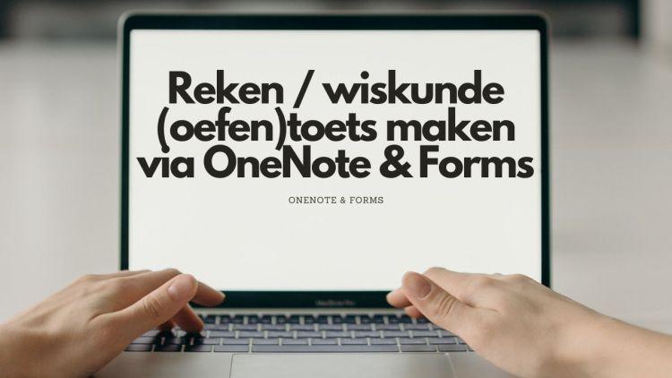 Reken / wiskunde (oefen)toets maken via OneNote & Forms