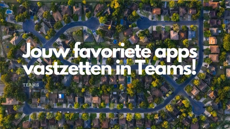 Jouw favoriete apps vastzetten in Teams?!
