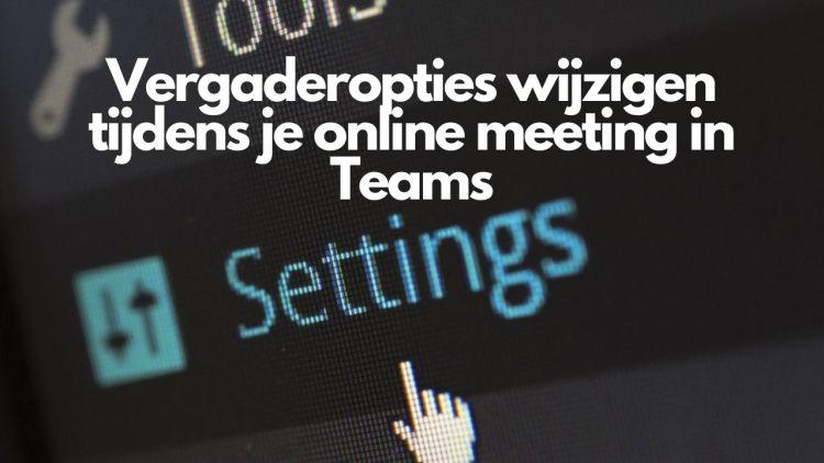 Vergaderopties wijzigen tijdens je online meeting in Teams