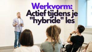 Activerende werkvormen voor je hybride lessen