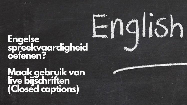 Engelse spreekvaardigheid oefenen? Maak gebruik van live bijschriften (Closed captions)