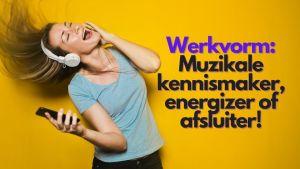 Werkvorm: Muzikale kennismaker, energizer of afsluiter!