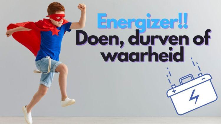 Energizer – Doen, durven of waarheid