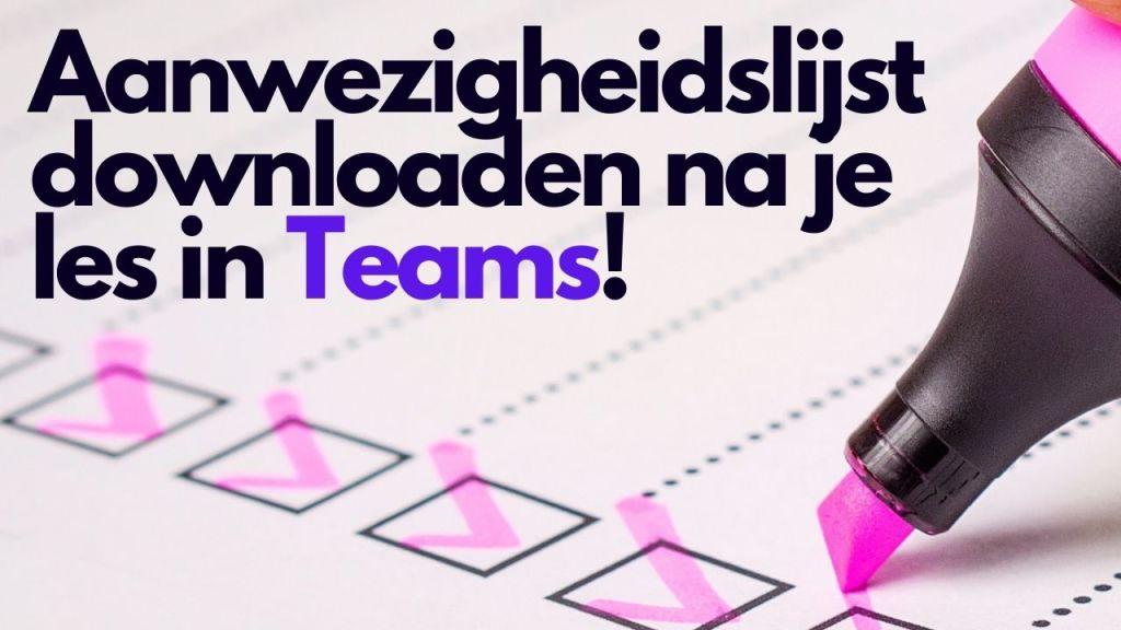 Aanwezigheidslijst downloaden NA je les in Teams!