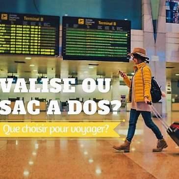 Valise ou sac à dos? Que choisir pour voyager?