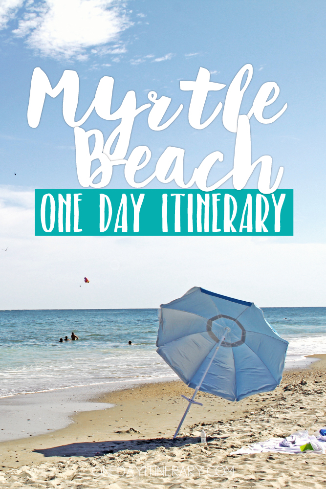 Myrtle Beach South Carolina One day itinerary