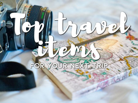 Top travel items for your next trip