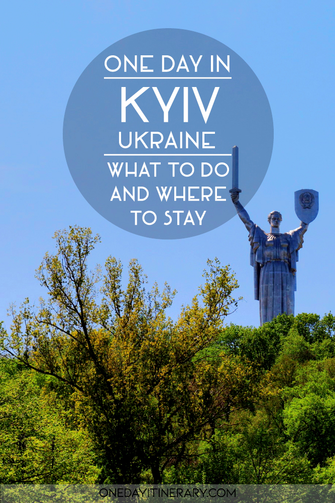 One day in Kyiv, Ukraine - What to do and where to stay