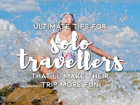 Ultimate Tips For The Solo Travellers