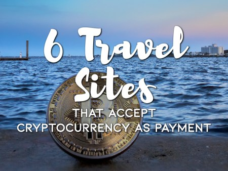 6 Travel Sites that Accept Cryptocurrency as Payment