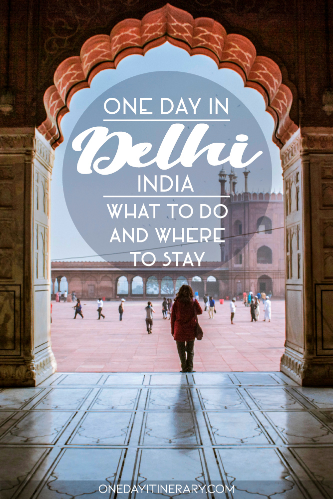One day in Delhi, India - What to do and where to stay